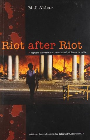 Riot After Riot: Reports on Caste and Communal Violence in India  by  M.J. Akbar