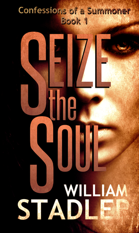 Seize the Soul (Confessions of a Summoner #1)  by  William Stadler