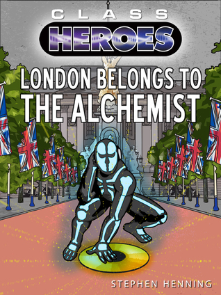 London Belongs to the Alchemist (Class Heroes, #4)