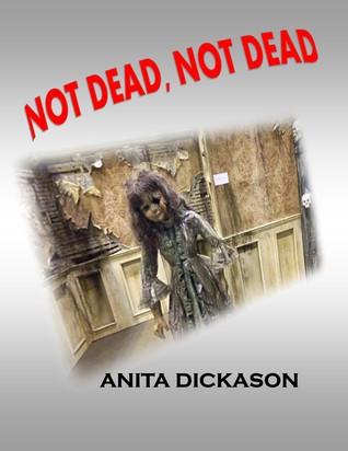 Not Dead, Not Dead  by  Anita Dickason