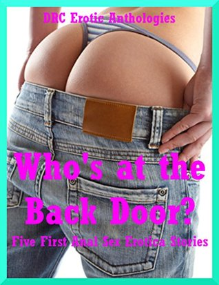 Whos at the Back Door? Five First Anal Sex Erotica Stories  by  Debbie Brownstone