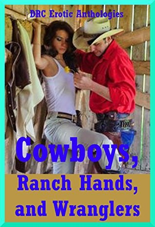 Cowboys, Ranch Hands, and Wranglers: Sex with Real Men: Five Erotic Scenarios from First Anal Sex to Gangbang Bondage  by  Alice Drake