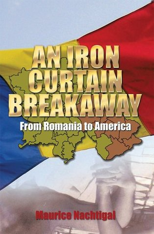 AN IRON CURTAIN BREAKAWAY: From Romania to America  by  Maurice Nachtigal