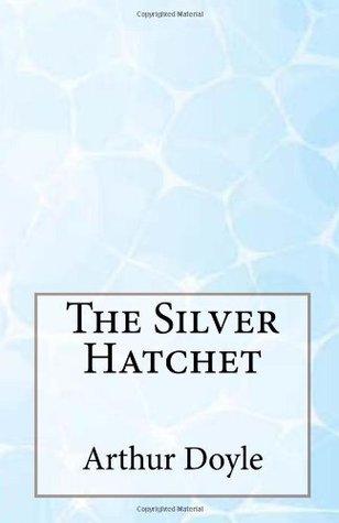 The Silver Hatchet Arthur Conan Doyle