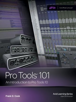 Pro Tools 101: An Introduction to Pro Tools 10, 1st ed. Frank D. Cook