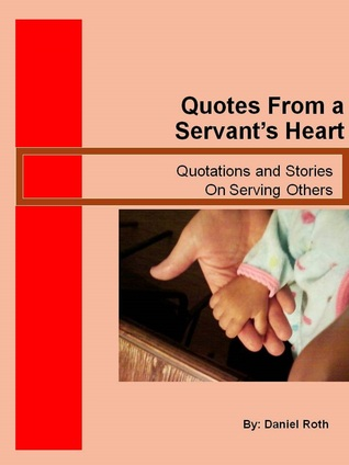 Quotes From a Servants Heart  by  Daniel Roth