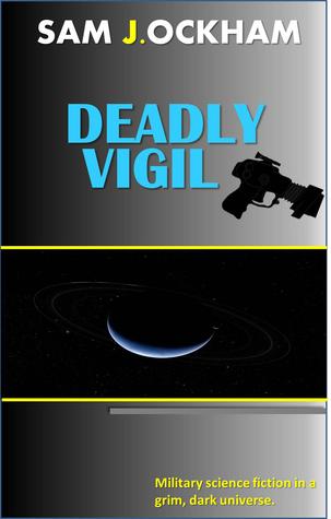 Deadly Vigil: A hardcore military scifi adventure. Sam J. Ockham