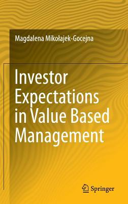 Investor Expectations in Value Based Management: Translated  by  Klementyna Dec and Weronika Mincer by Magdalena Miko Ajek-Gocejna