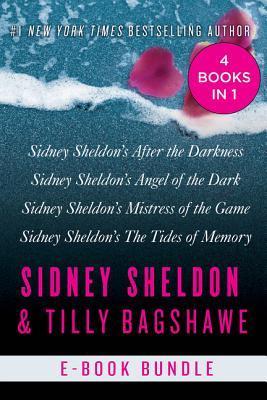 The Sidney Sheldon & Tilly Bagshawe Collection: Sidney Sheldons After the Darkness, Sidney Sheldons Angel of the Dark, Sidney Sheldons Mistress of the Game, and Sidney Sheldons The Tides of Memory  by  Sidney Sheldon