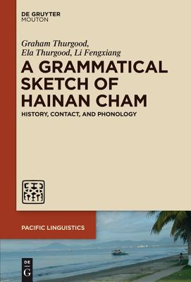 A Grammatical Sketch of Hainan Cham: History, Contact, and Phonology  by  Graham Thurgood