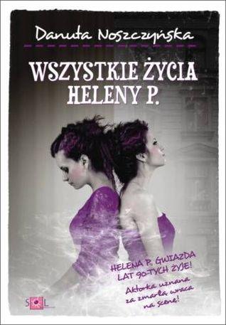 Wszystkie życia Heleny P. Danuta Noszczyńska