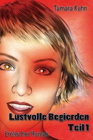 Lustvolle Begierden - Teil 1: Erotischer Roman Tamara Kuhn