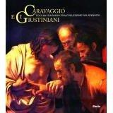 Caravaggio e i Giustiniani: toccar con mano una collezione del Seicento  by  Silvia Danesi Squarzina
