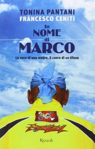In nome di Marco. La voce di una madre, il cuore di un tifoso. Francesco Ceniti