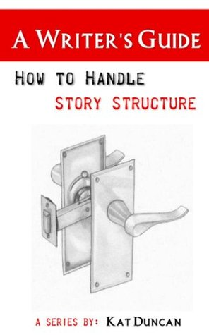 How to Handle Story Structure: A Writers Guide  by  Kat Duncan