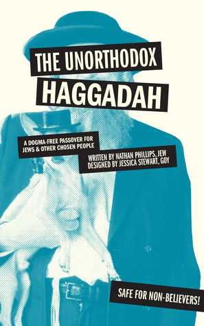 The Unorthodox Haggadah by Nathan Phillips