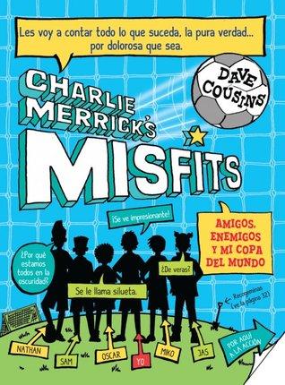 Amigos, enemigos y mi Copa del Mundo (Charlie Merrick Misfits, #1)