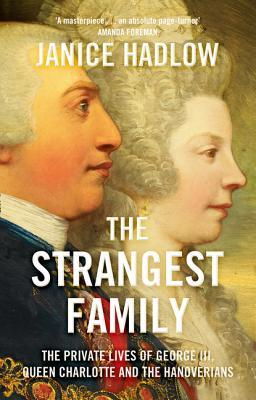 The Strangest Family: George III's Extraordinary Experiment in Domestic Happiness. by Janice Hadlow (2014)