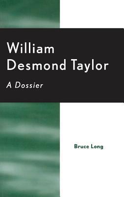 William Desmond Taylor: A Dossier Bruce Long