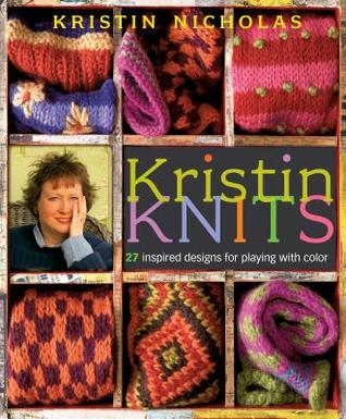 Kristin Knits: 27 Inspired Designs for Playing with Color  by  Kristen Nicholas