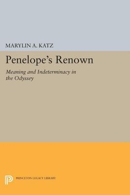 Penelopes Renown: Meaning and Indeterminacy in the Odyssey  by  Marylin A Katz