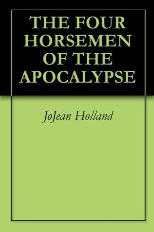 THE FOUR HORSEMEN OF THE APOCALYPSE JoJean Holland