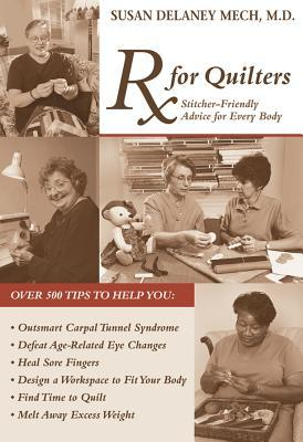 RX for Quilters: Stitcher-Friendly Advice for Every Body  by  Susan Delaney-Mech