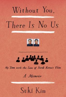 Without You, There Is No Us: My Time with the Sons of North Korea's Elite