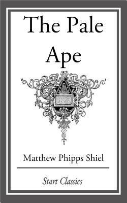 The Pale Ape Matthew Phipps Shiel