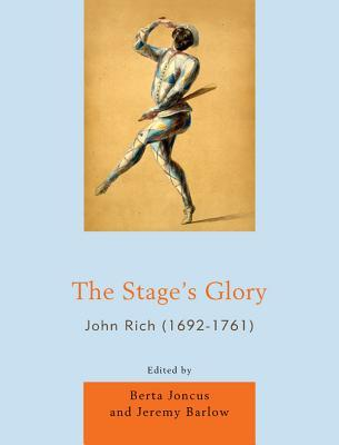 The Stages Glory: John Rich (1692-1761)  by  Berta Joncus