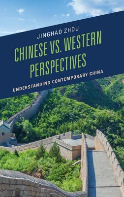 Chinese vs. Western Perspectives: Understanding Contemporary China  by  Jinghao Zhou