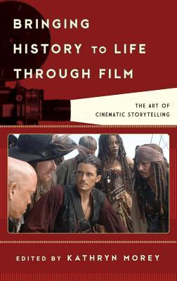 Bringing History to Life Through Film: The Art of Cinematic Storytelling Kathryn Anne Morey