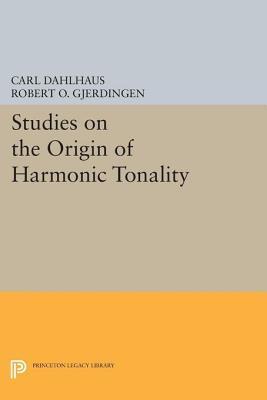 Studies on the Origin of Harmonic Tonality Carl Dahlhaus