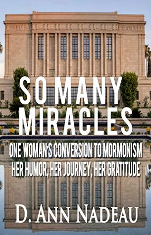 So Many Miracles: One Woman's Conversion to Mormonism: Her Humor, Her Journey, Her Gratititude