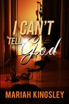 I Can't Tell GOD (The Maxwell Series)