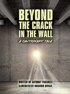 Beyond the Crack in the Wall: A Cautionary Tale  by  Anthony Paolucci