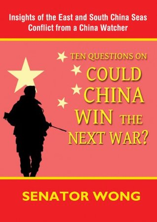 Ten Questions On Could China Win the Next War?: Insights of the East and South China Seas Conflict from a China Watcher Senator Wong