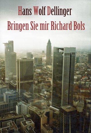 Bringen Sie mir Richard Bols  by  Hans Wolf Dellinger