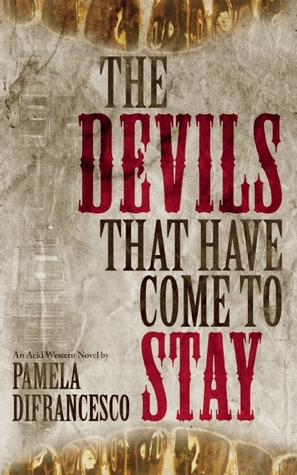 The Devils That Have Come to Stay by Pamela DiFrancesco