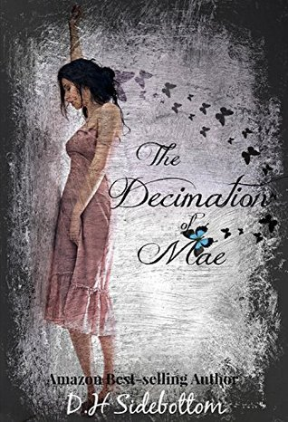 The Decimation of Mae (The Blue Butterfly, #1) by D.H. Sidebottom