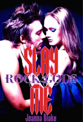 Slay Me  (Rock Gods, #1)