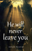 He Will Never Leave You
