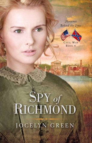 Spy of Richmond (Heroines Behind the Lines, #4) by Jocelyn Green