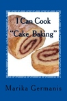 """I Can Cook """" Cake Baking"""" by Marika Germanis"""