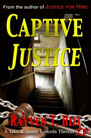 Captive Justice (Jake and Annie Lincoln, #4)  by  Rayven T. Hill