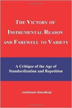 The Victory of Instrumental Reason and Farewell to Variety Amirhosein Khandizaji