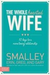 The Whole hearted Wife: 10 Keys to a More Loving Relationship