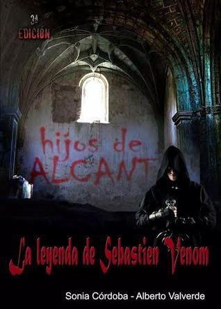 La leyenda de Sebastien Venom (Hijos de Alcant, nº 1). by Sonia Córdoba y Alberto Val...
