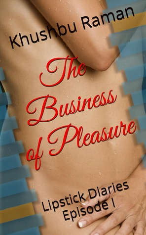 The Business of Pleasure by Khushbu Raman