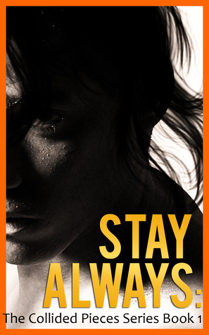 Stay Always (The Collided Pieces, #1)